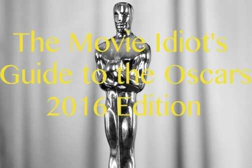 The Movie Idiot's Guide to the Oscars